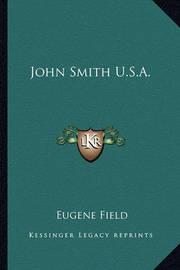 John Smith U.S.A. John Smith U.S.A. by Eugene Field