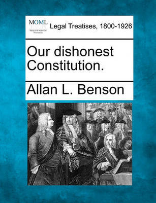 Our Dishonest Constitution. by Allan L. Benson image