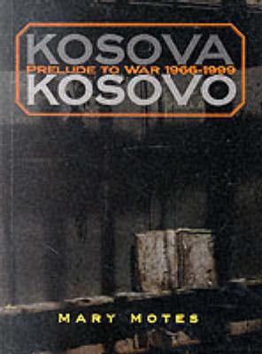 Kosova, Kosovo: Prelude to War 1966-1999 by Mary Motes