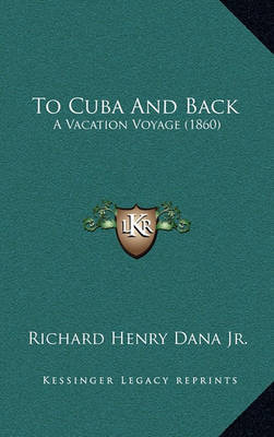 To Cuba and Back: A Vacation Voyage (1860) by Richard Henry Dana Jr.