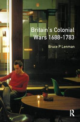 Britain's Colonial Wars, 1688-1783 by Bruce Lenman