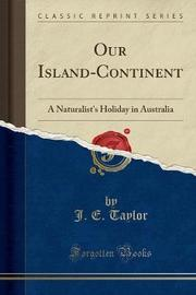 Our Island-Continent by J.E. Taylor