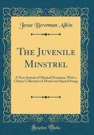 The Juvenile Minstrel by Jesse Bowman Aikin