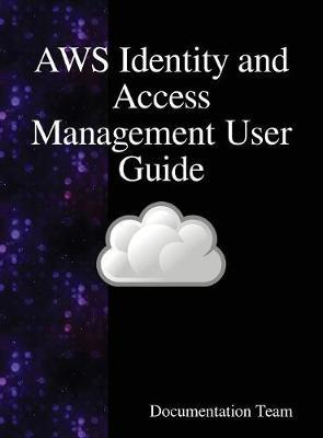 Aws Identity and Access Management User Guide by Documentation Team