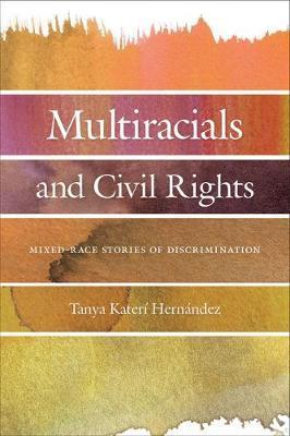 Multiracials and Civil Rights by Tanya Kateri Hernandez