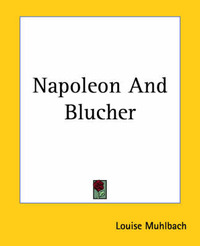 Napoleon And Blucher by Louise Muhlbach image
