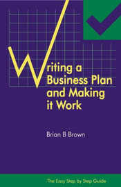 The Easy Step by Step Guide to Writing a Business Plan and Making it Work by Brian B. Brown image
