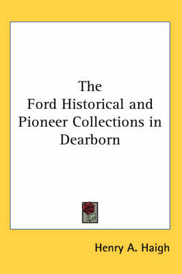 The Ford Historical and Pioneer Collections in Dearborn by Henry A. Haigh image