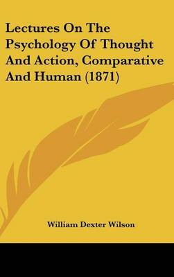 Lectures On The Psychology Of Thought And Action, Comparative And Human (1871) by William Dexter Wilson image