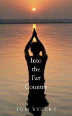 Into the Far Country: A Theology of Mission for an Age of Violence by Tom Stucky