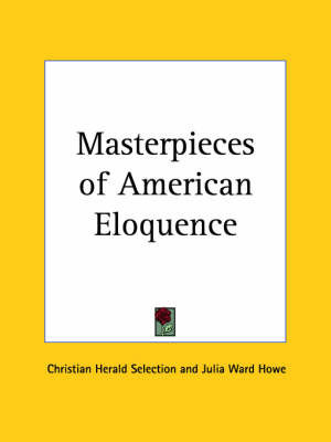 Masterpieces of American Eloquence by Christian Herald Selection