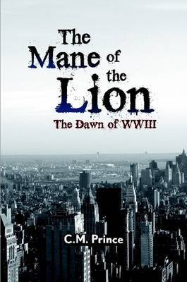 The Mane of the Lion: The Dawn of WWII by C.M. Prince