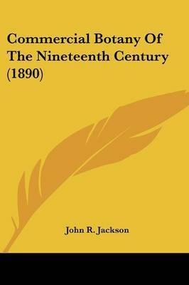 Commercial Botany of the Nineteenth Century (1890) by John R. Jackson