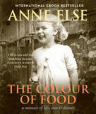 The Colour of Food: A Memoir of Life, Love & Dinner by Anne Else