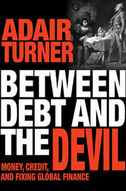 Between Debt and the Devil by Adair Turner