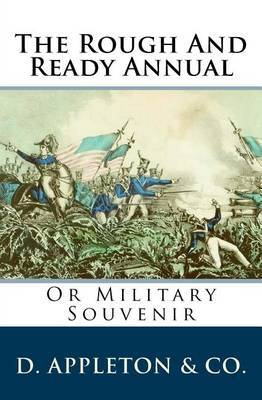 The Rough and Ready Annual: Or Military Souvenir by D Appleton & Co image