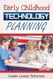 Early Childhood Technology Planning by Susan Louise Peterson