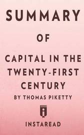 Summary of Capital in the Twenty-First Century by Thomas Piketty Includes Analysis by Instaread Summaries