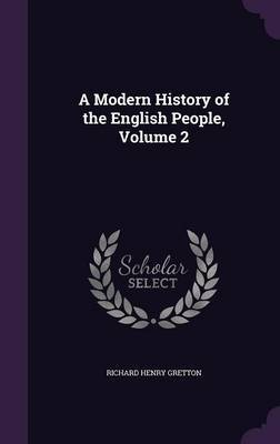 A Modern History of the English People, Volume 2 by Richard Henry Gretton image