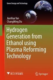 Hydrogen Generation from Ethanol using Plasma Reforming Technology by Jianhua Yan
