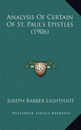 Analysis of Certain of St. Paul's Epistles (1906) by Joseph Barber Lightfoot, Bp.