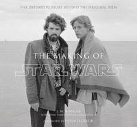 The Making of Star Wars: The Definitive Story Behind the Original Film: Based on the Lost Interviews from the Official Lucasfilm Archives by J.W. Rinzler