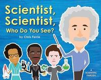 Scientist, Scientist, Who Do You See? by Chris Ferrie