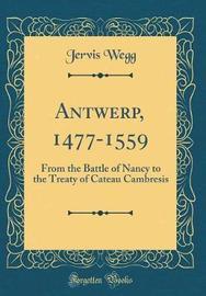Antwerp, 1477-1559 by Jervis Wegg image