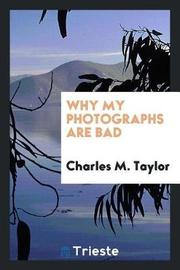 Why My Photographs Are Bad by Charles M Taylor