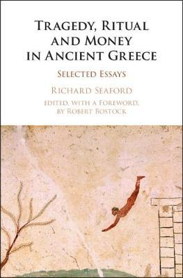 Tragedy, Ritual and Money in Ancient Greece by Richard Seaford