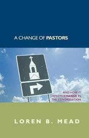 A Change of Pastors ... and How it Affects Change in the Congregation by Loren B Mead