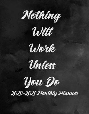 Nothing Will Work Unless You Do 2020-2021 Monthly Planner by Green Cycle