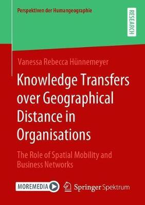 Knowledge Transfers over Geographical Distance in Organisations by Vanessa Rebecca Hunnemeyer