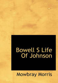 Bowell S Life of Johnson by Mowbray Morris