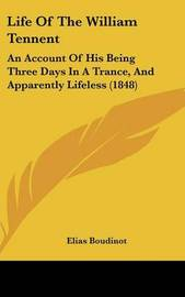 Life of the William Tennent: An Account of His Being Three Days in a Trance, and Apparently Lifeless (1848) by Elias Boudinot