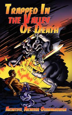 Trapped In the Valley Of Death by Akinjide Oluwagbemiga Akinteye