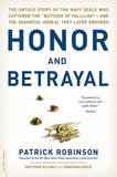 Honor and Betrayal: The Untold Story of the Navy SEALS Who Captured the 'Butcher of Fallujah', and the Shameful Ordeal They Later Endured by Patrick Robinson