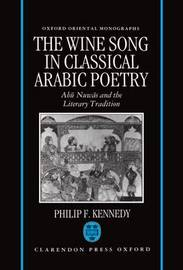 The Wine Song in Classical Arabic Poetry by Philip F. Kennedy image