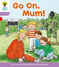 Oxford Reading Tree: Level 1+: More First Sentences A: Go On Mum by Roderick Hunt