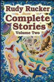 Complete Stories, Volume Two by Rudy Rucker