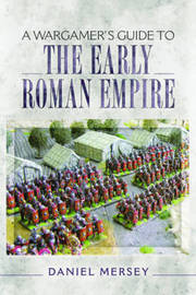 A Wargamer's Guide to the Early Roman Empire by Daniel Mersey image