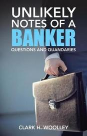 Unlikely Notes of a Banker by Clark H Woolley image