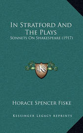 In Stratford and the Plays: Sonnets on Shakespeare (1917) by Horace Spencer Fiske
