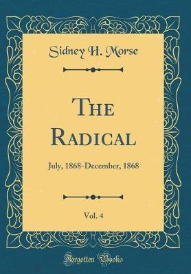 The Radical, Vol. 4 by Sidney H Morse