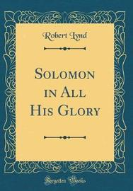 Solomon in All His Glory (Classic Reprint) by Robert Lynd image