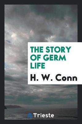 The Story of Germ Life by H.W. Conn image