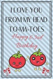 I Love You From My Head To-Ma-Toes Happy 63rd Birthday by Eli Publishing image