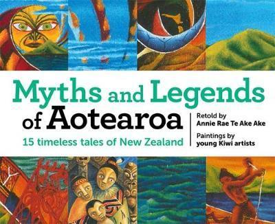 Myths and Legends of Aotearoa by Annie Rae Te Ake Ake