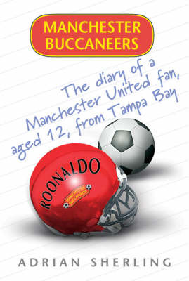 Manchester Buccaneers: The Diary of a Manchester United Fan, Aged 12 from Tampa Bay by Adrian Sherling image