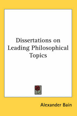 Dissertations on Leading Philosophical Topics by Alexander Bain image